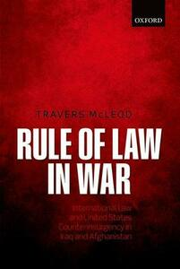 Rule of Law in War: International Law and United States Counterinsurgency in Iraq and Afghanistan - Travers McLeod - cover