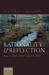 Rationality and Reflection: How to Think About What to Think - Jonathan L. Kvanvig - cover