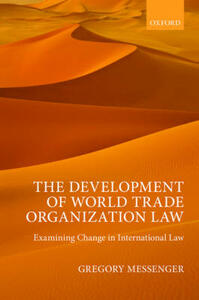 The Development of World Trade Organization Law: Examining Change in International Law - Gregory Messenger - cover