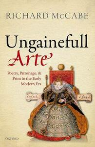 'Ungainefull Arte': Poetry, Patronage, and Print in the Early Modern Era - Richard A. McCabe - cover