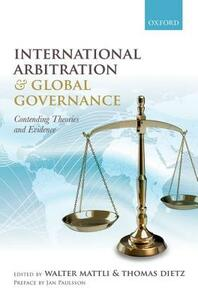 International Arbitration and Global Governance: Contending Theories and Evidence - cover
