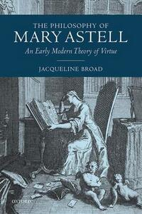 The Philosophy of Mary Astell: An Early Modern Theory of Virtue - Jacqueline Broad - cover