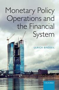 Monetary Policy Operations and the Financial System - Ulrich Bindseil - cover