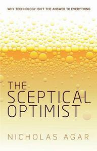 The Sceptical Optimist: Why technology isn't the answer to everything - Nicholas Agar - cover