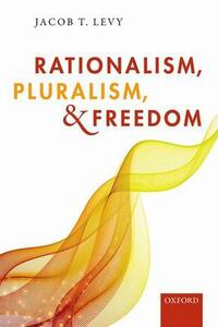 Rationalism, Pluralism, and Freedom - Jacob T. Levy - cover