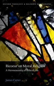 Ricoeur on Moral Religion: A Hermeneutics of Ethical Life - James Carter - cover