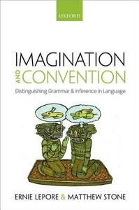 Imagination and Convention: Distinguishing Grammar and Inference in Language - Ernie Lepore,Matthew Stone - cover