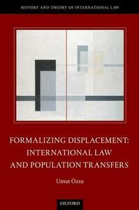 Formalizing Displacement: International Law and Population Transfers - Umut Ozsu - cover