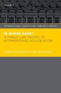 In Whose Name?: A Public Law Theory of International Adjudication - Armin von Bogdandy,Ingo Venzke - cover
