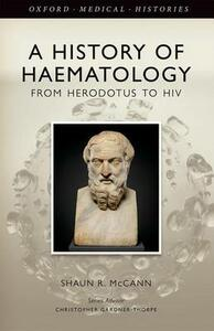 A History of Haematology: From Herodotus to HIV - Shaun R. McCann - cover