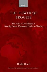The Power of Process: The Value of Due Process in Security Council Sanctions Decision-Making - Devika Hovell - cover