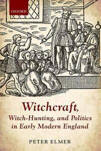 Witchcraft, Witch-Hunting, and Politics in Early Modern England - Peter Elmer - cover