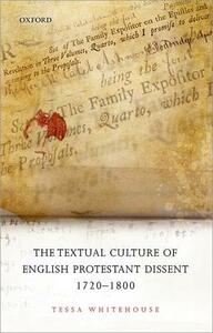 The Textual Culture of English Protestant Dissent 1720-1800 - Tessa Whitehouse - cover