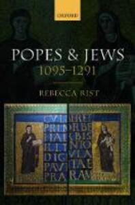 Popes and Jews, 1095-1291 - Rebecca Rist - cover
