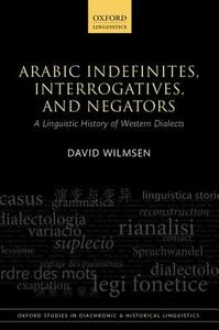Arabic Indefinites, Interrogatives, and Negators: A Linguistic History of Western Dialects - David Wilmsen - cover