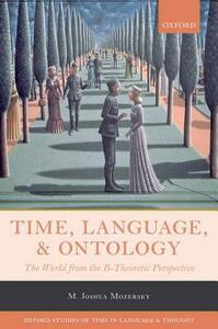 Time, Language, and Ontology: The World from the B-Theoretic Perspective - M. Joshua Mozersky - cover