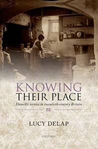Knowing Their Place: Domestic service in twentieth-century Britain - Lucy Delap - cover