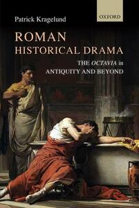 Roman Historical Drama: The Octavia In Antiquity and Beyond - Patrick Kragelund - cover