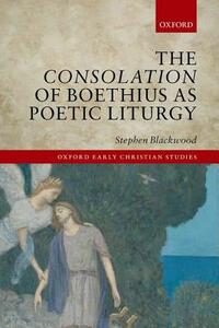 The Consolation of Boethius as Poetic Liturgy - Stephen Blackwood - cover