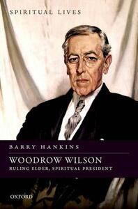 Woodrow Wilson: Ruling Elder, Spiritual President - Barry Hankins - cover