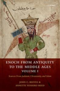 Enoch from Antiquity to the Middle Ages, Volume I: Sources From Judaism, Christianity, and Islam - John Reeves,Annette Yoshiko Reed - cover