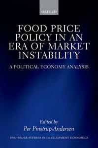 Food Price Policy in an Era of Market Instability: A Political Economy Analysis - cover