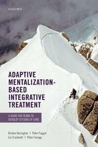 Adaptive Mentalization-Based Integrative Treatment: A Guide for Teams to Develop Systems of Care - Dickon Bevington,Peter Fuggle,Liz Cracknell - cover