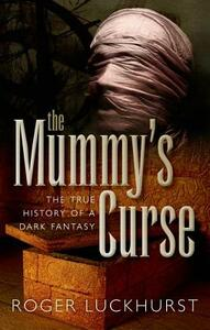 The Mummy's Curse: The true history of a dark fantasy - Roger Luckhurst - cover