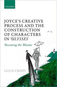 Joyce's Creative Process and the Construction of Characters in Ulysses: Becoming the Blooms - Luca Crispi - cover