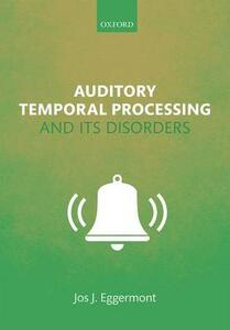Auditory Temporal Processing and its Disorders - Jos J. Eggermont - cover