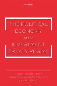 The Political Economy of the Investment Treaty Regime - Jonathan Bonnitcha,Lauge N. Skovgaard Poulsen,Michael Waibel - cover
