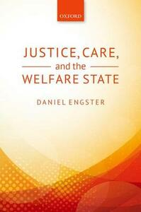 Justice, Care, and the Welfare State - Daniel Engster - cover