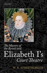 The Masters of the Revels and Elizabeth I's Court Theatre - W. R. Streitberger - cover