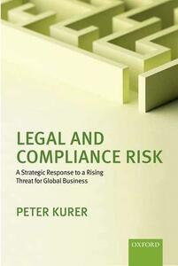 Legal and Compliance Risk: A Strategic Response to a Rising Threat for Global Business - Peter Kurer - cover