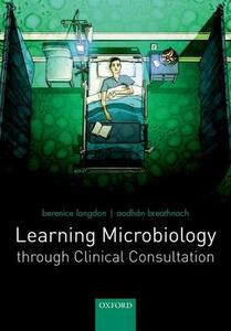 Learning Microbiology through Clinical Consultation - Berenice Langdon,Aodhan Breathnach - cover