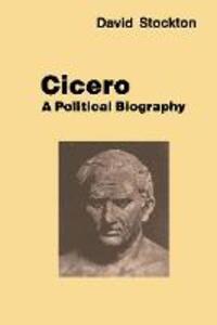 Cicero: A Political Biography - David Stockton - cover