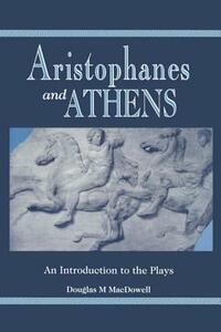 Aristophanes and Athens: An Introduction to the Plays - Douglas M. MacDowell - cover