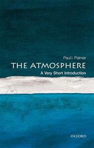 The Atmosphere: A Very Short Introduction - Paul I. Palmer - cover