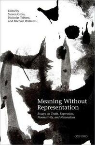 Meaning Without Representation: Essays on Truth, Expression, Normativity, and Naturalism - cover