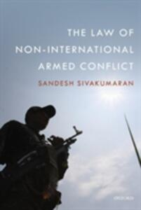 The Law of Non-International Armed Conflict - Sandesh Sivakumaran - cover