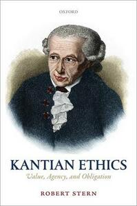 Kantian Ethics: Value, Agency, and Obligation - Robert Stern - cover