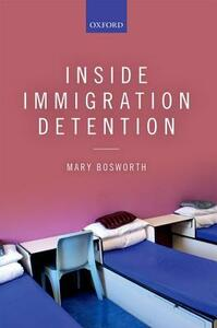 Inside Immigration Detention - Mary Bosworth - cover