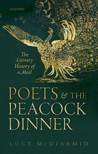 Poets and the Peacock Dinner: The Literary History of a Meal - Lucy McDiarmid - cover