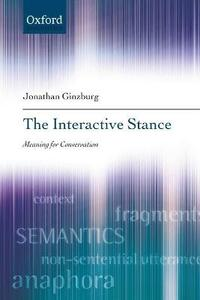 The Interactive Stance: Meaning for Conversation - Jonathan Ginzburg - cover