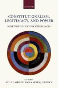Constitutionalism, Legitimacy, and Power: Nineteenth-Century Experiences - cover