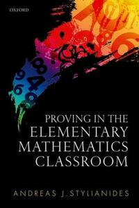 Proving in the Elementary Mathematics Classroom - Andreas J. Stylianides - cover