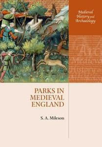 Parks in Medieval England - S. A. Mileson - cover