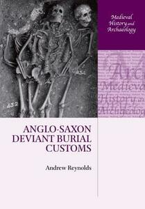Anglo-Saxon Deviant Burial Customs - Andrew Reynolds - cover