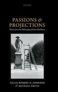 Passions and Projections: Themes from the Philosophy of Simon Blackburn - cover
