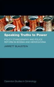 Speaking Truths to Power: Policy Ethnography and Police Reform in Bosnia and Herzegovina - Jarrett Blaustein - cover